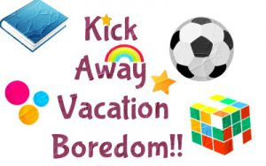 Tips to overcome vacation boredom….
