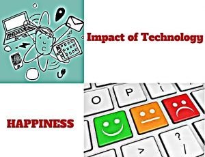 Impact of Technology in our Daily Lives Essay | Are We Happier Than Our Forefathers Were?