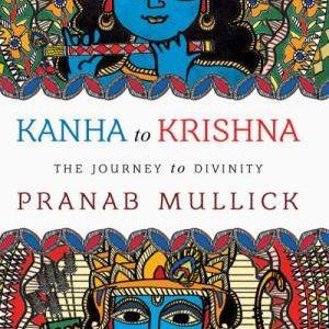 KANHA TO KRISHNA by Pranab Mullick: BOOK REVIEW