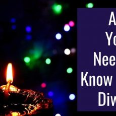 All You Need to Know About Diwali   Everyone's Favourite Festival
